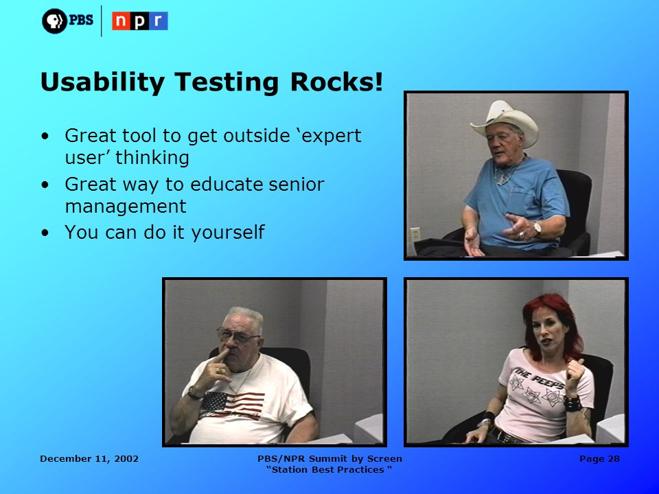 December 11, 2002PBS/NPR Summit by Screen Station Best Practices Page 28 Usability Testing Rocks.