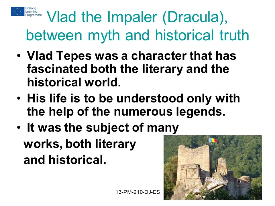 Vlad the Impaler (Dracula), between myth and historical truth Vlad Tepes was a character that has fascinated both the literary and the historical world.