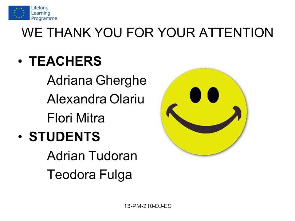 WE THANK YOU FOR YOUR ATTENTION TEACHERS Adriana Gherghe Alexandra Olariu Flori Mitra STUDENTS Adrian Tudoran Teodora Fulga 13-PM-210-DJ-ES