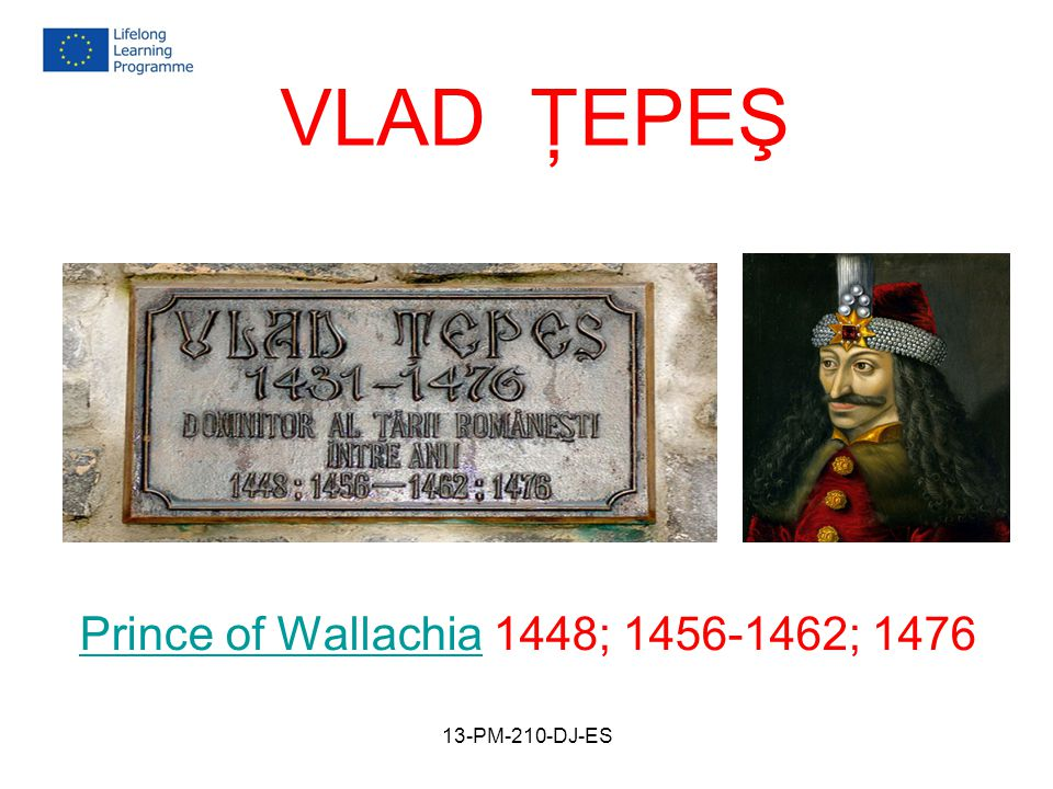 VLAD ŢEPEŞ Prince of WallachiaPrince of Wallachia 1448; 1456-1462; 1476 13-PM-210-DJ-ES