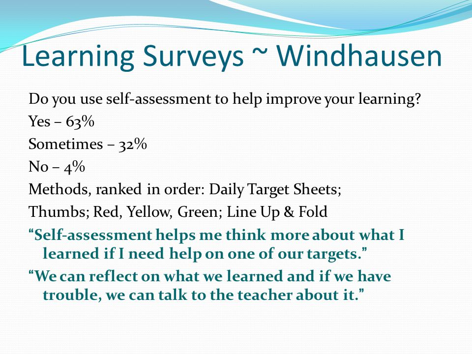 Learning Surveys ~ Windhausen Do you use self-assessment to help improve your learning.
