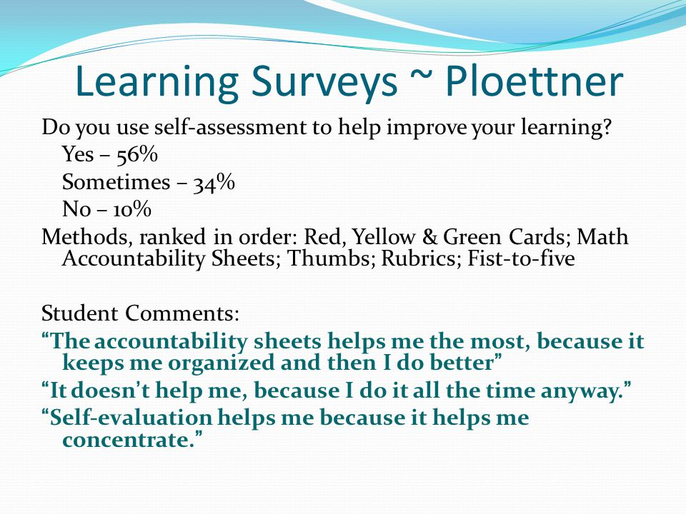 Learning Surveys ~ Ploettner Do you use self-assessment to help improve your learning.
