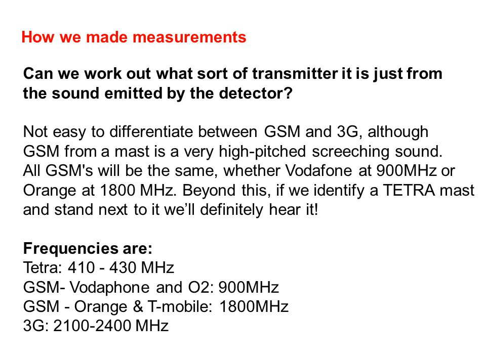 How we made measurements Can we work out what sort of transmitter it is just from the sound emitted by the detector? Not easy to differentiate between