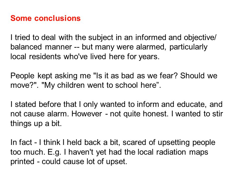 Some conclusions I tried to deal with the subject in an informed and objective/ balanced manner -- but many were alarmed, particularly local residents