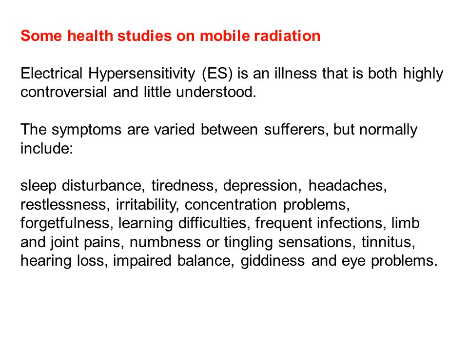 Some health studies on mobile radiation Electrical Hypersensitivity (ES) is an illness that is both highly controversial and little understood.