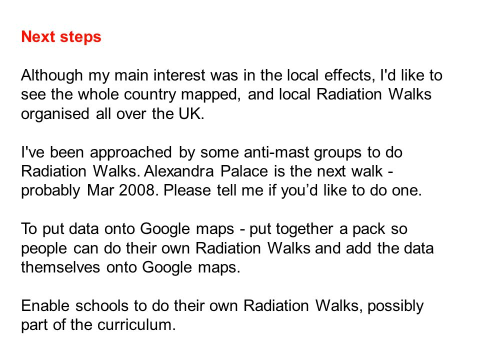 Next steps Although my main interest was in the local effects, I'd like to see the whole country mapped, and local Radiation Walks organised all over