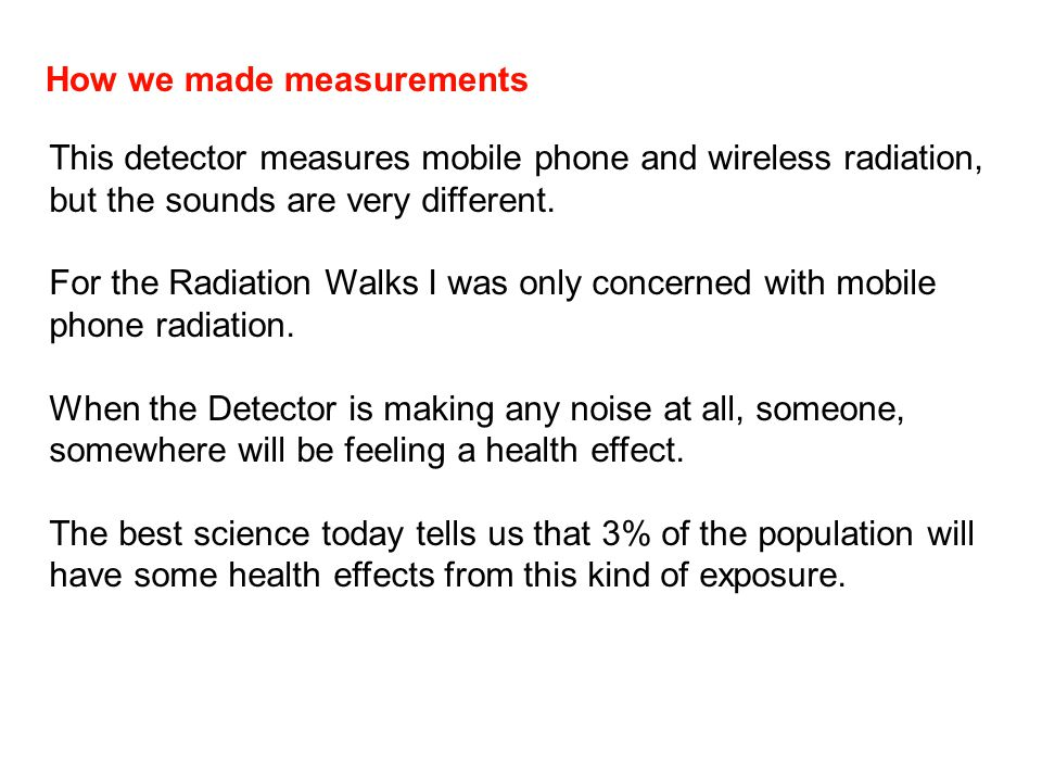 How we made measurements How accurate is it.The louder the sound the more intense the radiation.