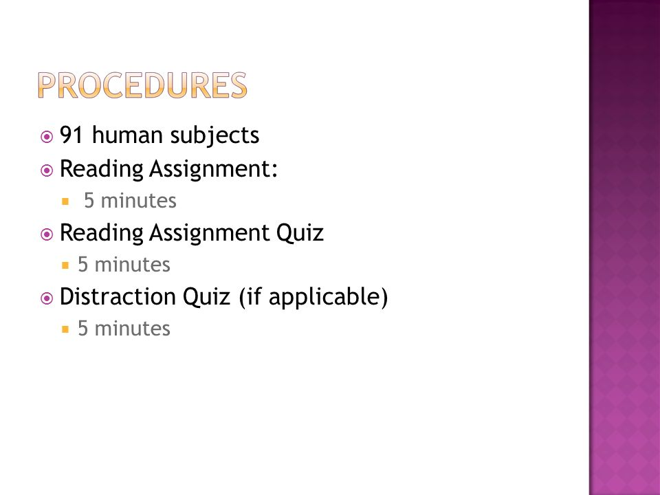  91 human subjects  Reading Assignment:  5 minutes  Reading Assignment Quiz  5 minutes  Distraction Quiz (if applicable) ‏  5 minutes