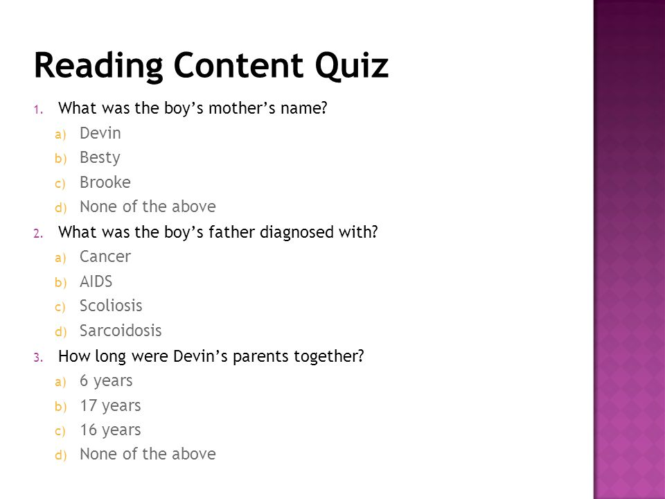 Reading Content Quiz 1. What was the boy's mother's name? a) Devin b) Besty c) Brooke d) None of the above 2. What was the boy's father diagnosed with
