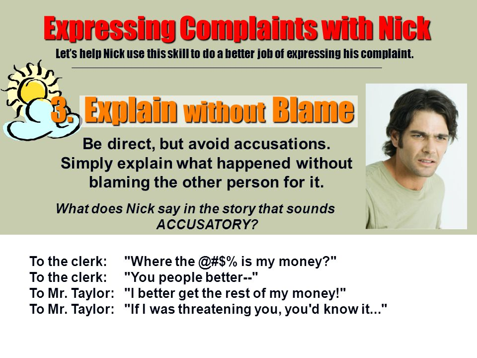 4/29/2015 Expressing Complaints with Nick Let's help Nick use this skill to do a better job of expressing his complaint.
