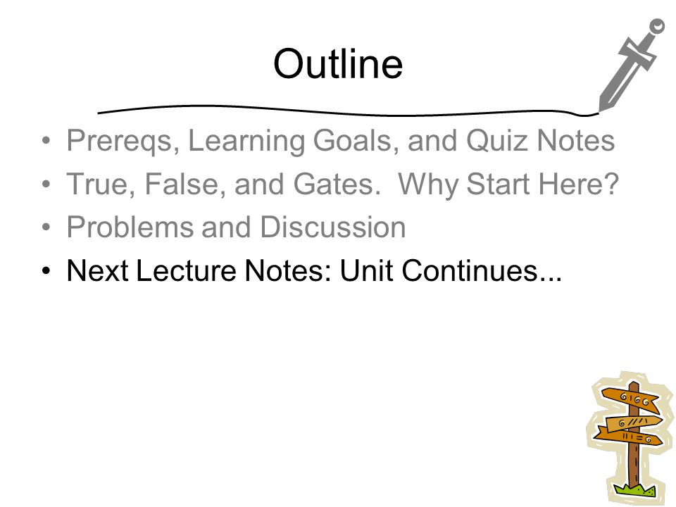 Outline Prereqs, Learning Goals, and Quiz Notes True, False, and Gates.