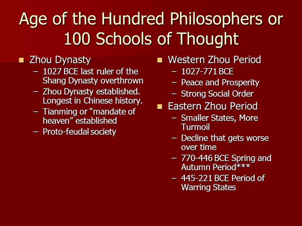 Age of the Hundred Philosophers or 100 Schools of Thought Zhou Dynasty Zhou Dynasty –1027 BCE last ruler of the Shang Dynasty overthrown –Zhou Dynasty established.