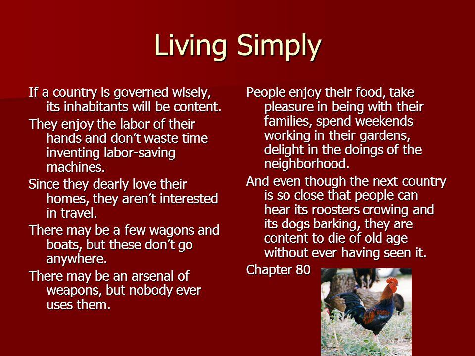 Living Simply If a country is governed wisely, its inhabitants will be content.