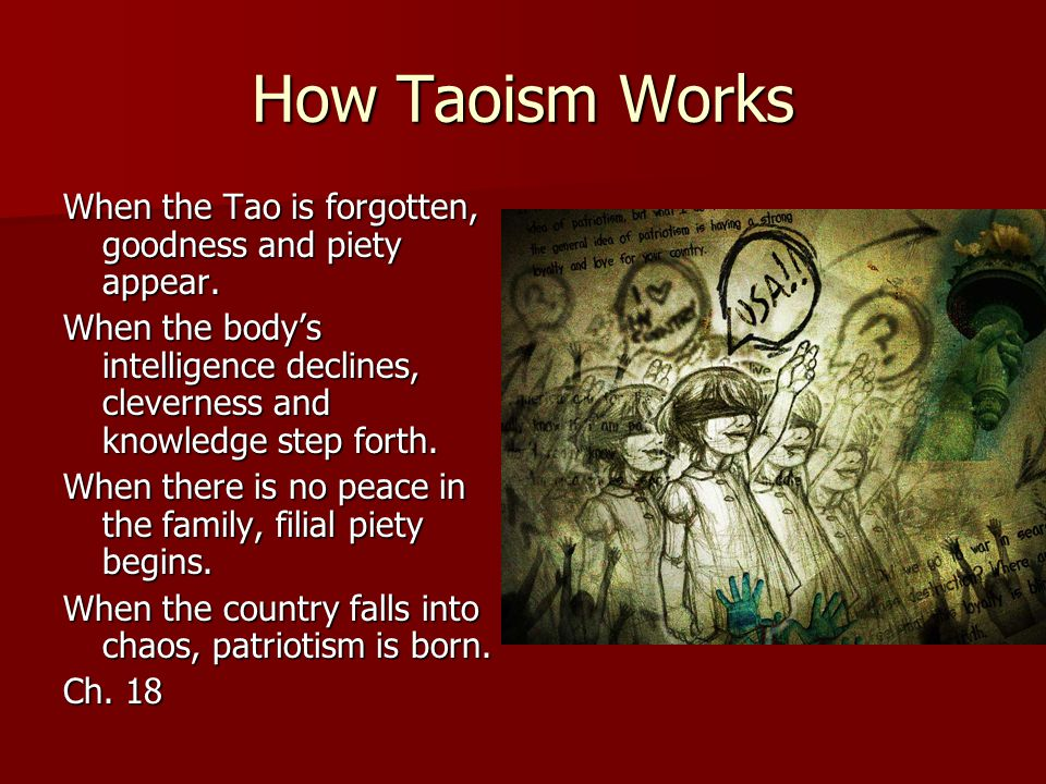 How Taoism Works When the Tao is forgotten, goodness and piety appear.