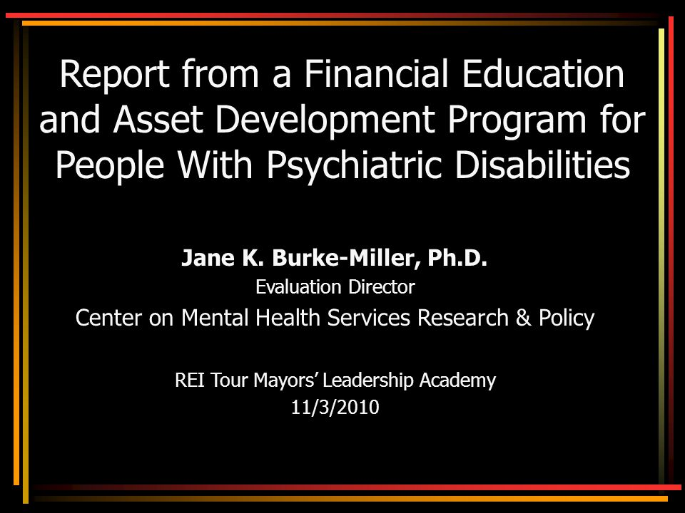 Report from a Financial Education and Asset Development Program for People With Psychiatric Disabilities Jane K.