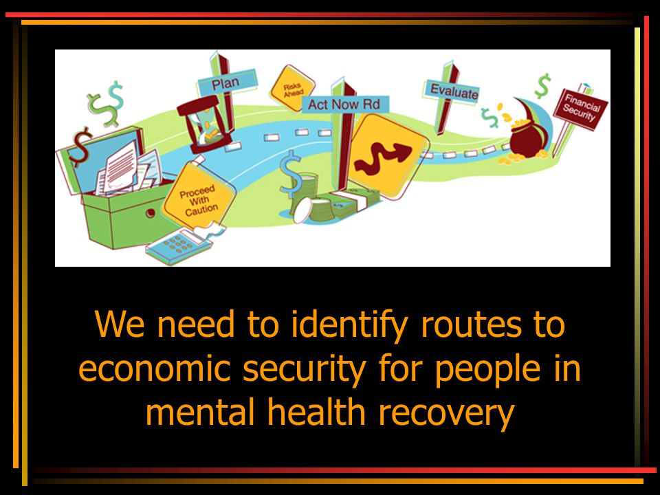 We need to identify routes to economic security for people in mental health recovery