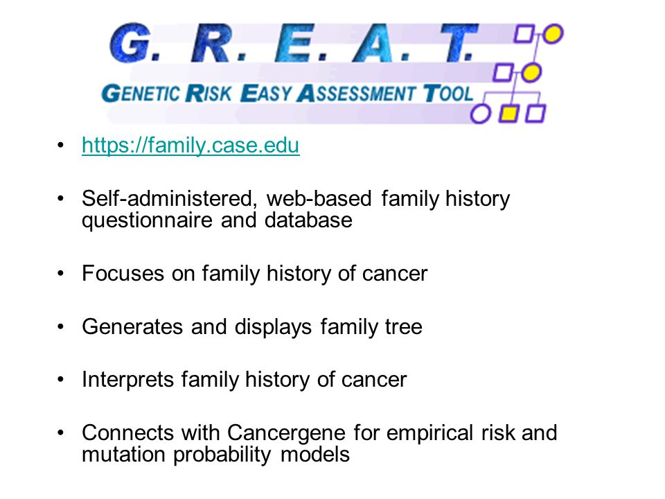 Self-administered, web-based family history questionnaire and database Focuses on family history of cancer Generates and displays family tree Interprets family history of cancer Connects with Cancergene for empirical risk and mutation probability models