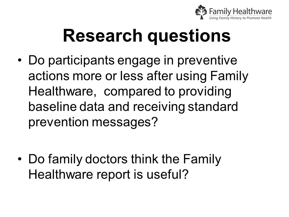 Research questions Do participants engage in preventive actions more or less after using Family Healthware, compared to providing baseline data and receiving standard prevention messages.