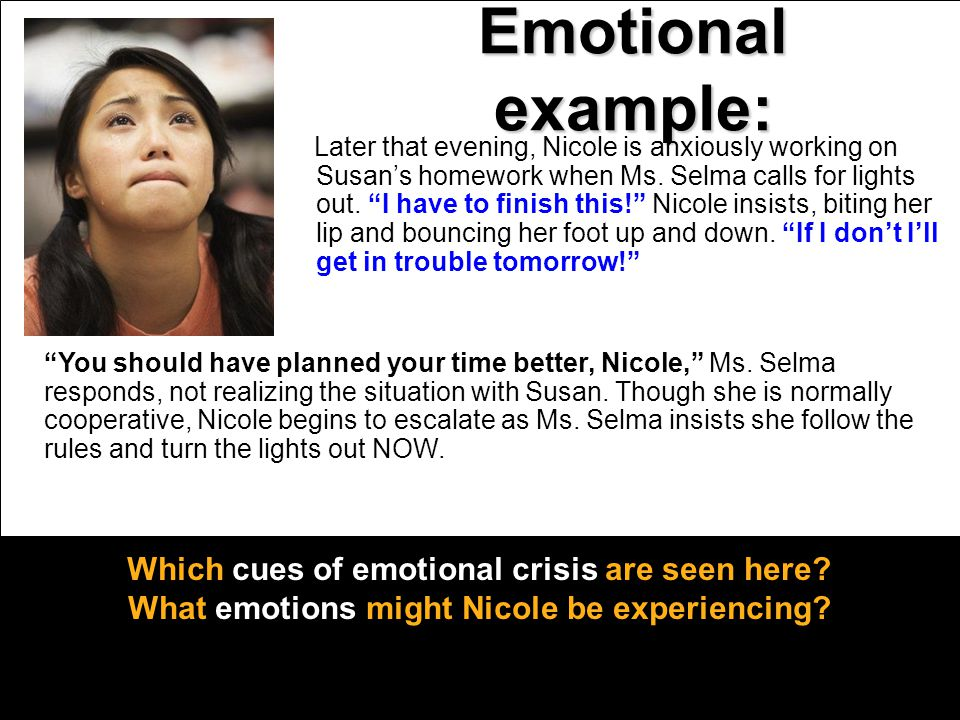 "Emotional example: Later that evening, Nicole is anxiously working on Susan's homework when Ms. Selma calls for lights out. ""I have to finish this!"" N"