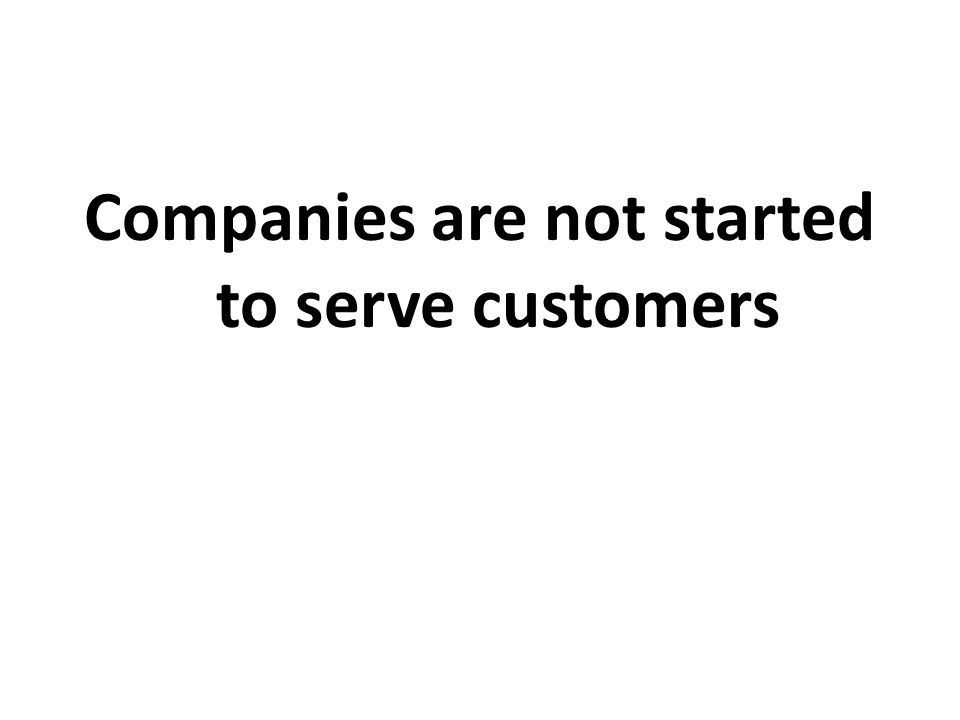 Companies are not started to serve customers