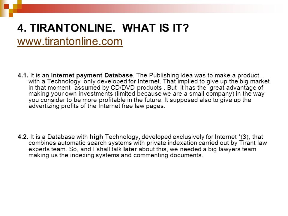 4. TIRANTONLINE. WHAT IS IT? www.tirantonline.com www.tirantonline.com 4.1. It is an Internet payment Database. The Publishing Idea was to make a prod