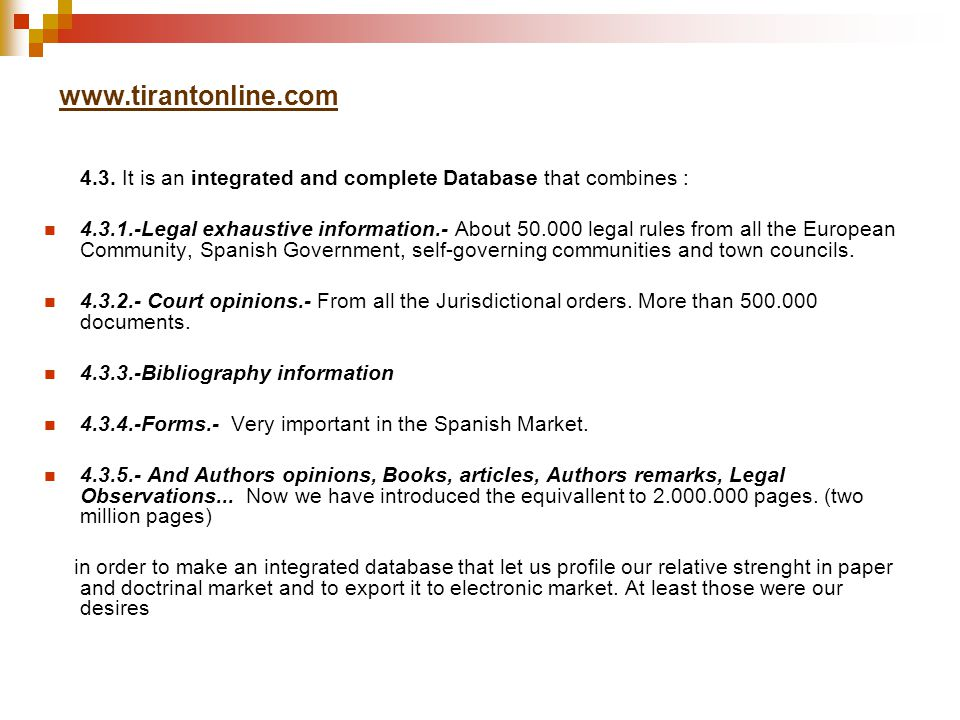 www.tirantonline.com 4.3. It is an integrated and complete Database that combines : 4.3.1.-Legal exhaustive information.- About 50.000 legal rules fro