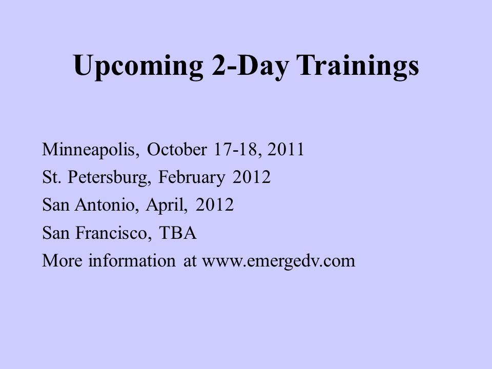Upcoming 2-Day Trainings Minneapolis, October 17-18, 2011 St. Petersburg, February 2012 San Antonio, April, 2012 San Francisco, TBA More information a