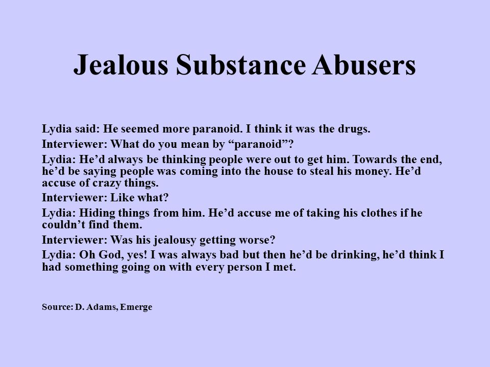 Jealous Substance Abusers Lydia said: He seemed more paranoid.