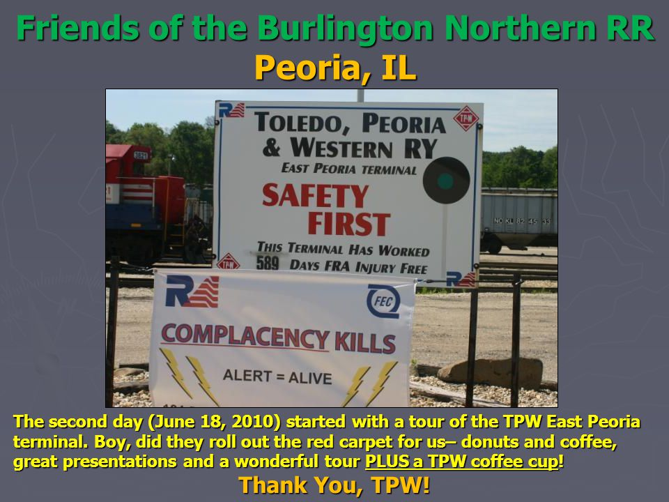 Friends of the Burlington Northern RR Peoria, IL The second day (June 18, 2010) started with a tour of the TPW East Peoria terminal. Boy, did they rol
