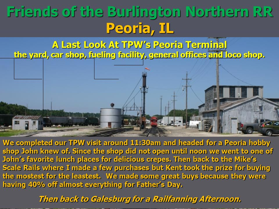 Friends of the Burlington Northern RR Peoria, IL A Last Look At TPW's Peoria Terminal the yard, car shop, fueling facility, general offices and loco s
