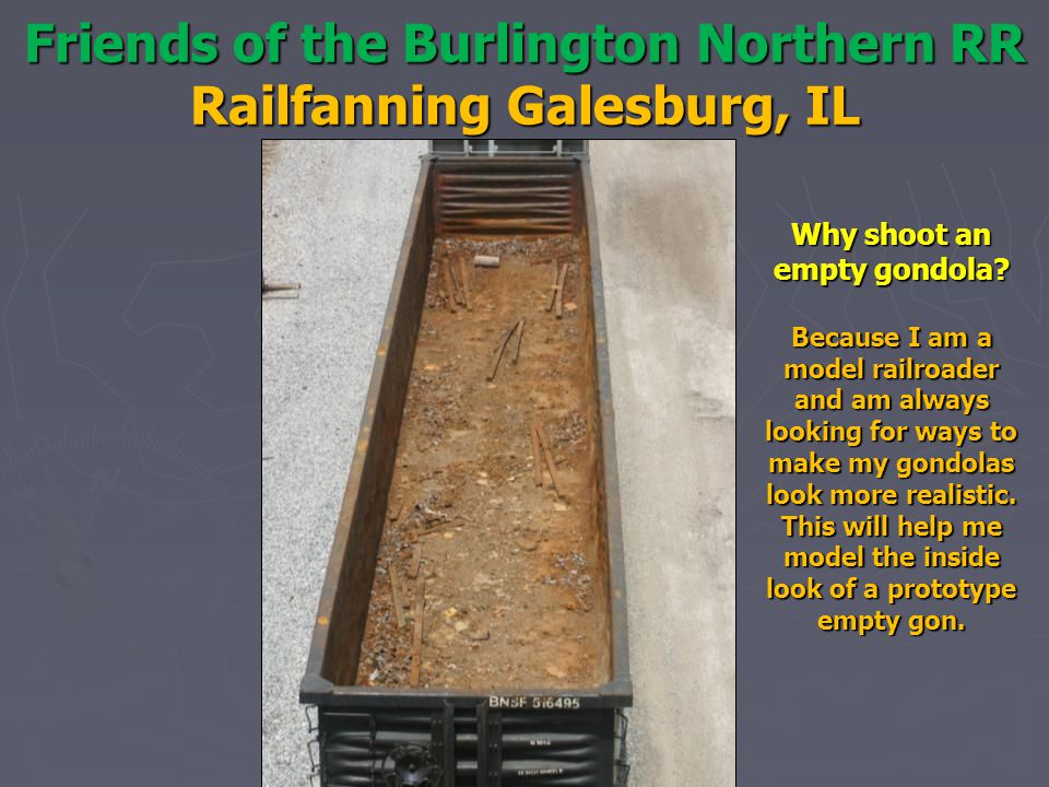 Friends of the Burlington Northern RR Railfanning Galesburg, IL Why shoot an empty gondola.