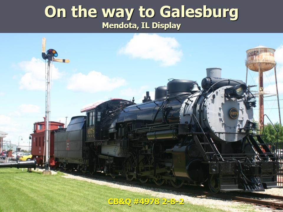 On the way to Galesburg Mendota, IL Display CB&Q #4978 2-8-2