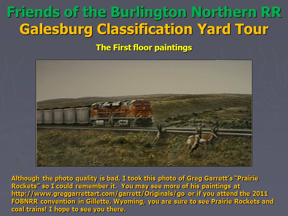 Friends of the Burlington Northern RR Galesburg Classification Yard Tour The First floor paintings Although the photo quality is bad, I took this photo of Greg Garrett's Prairie Rockets so I could remember it.