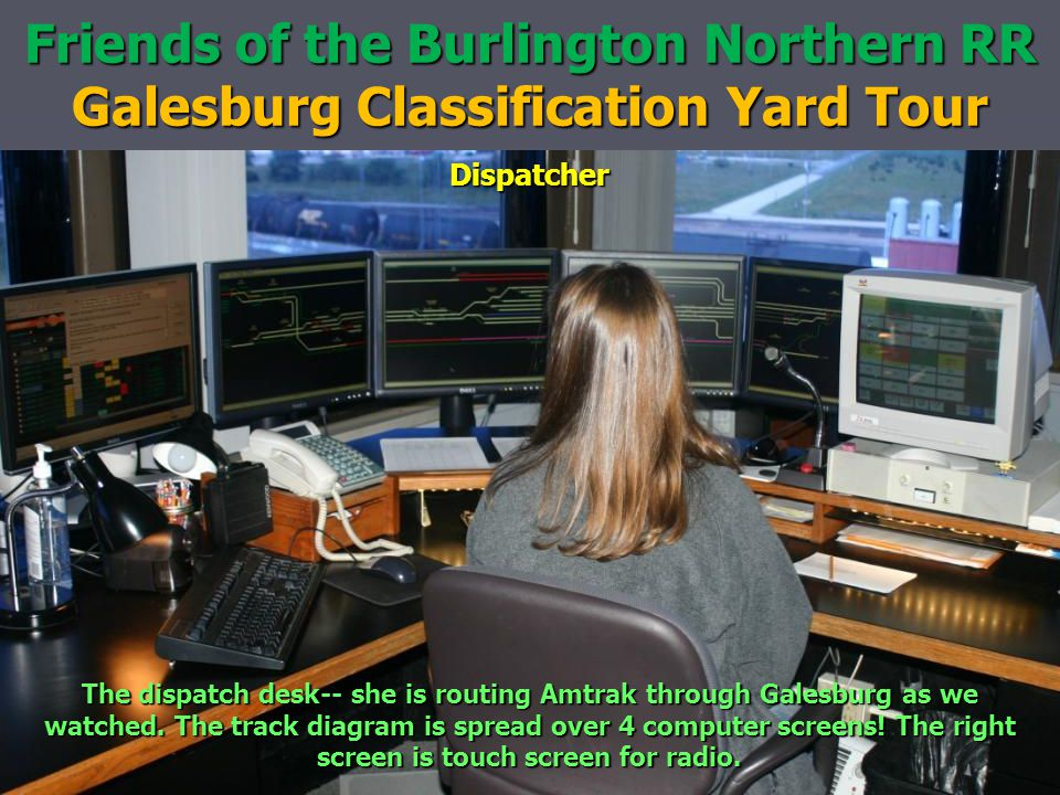 Friends of the Burlington Northern RR Galesburg Classification Yard Tour Dispatcher The dispatch desk-- she is routing Amtrak through Galesburg as we watched.