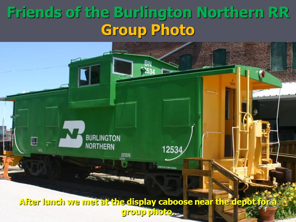 Friends of the Burlington Northern RR Group Photo After lunch we met at the display caboose near the depot for a group photo.