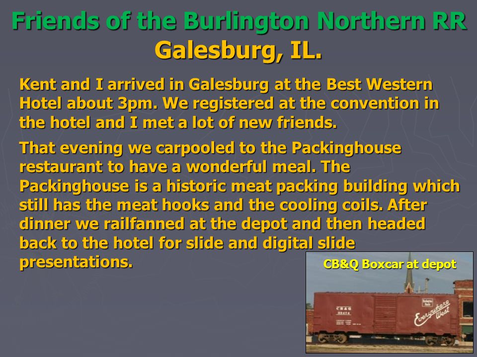 Friends of the Burlington Northern RR Galesburg, IL. Kent and I arrived in Galesburg at the Best Western Hotel about 3pm. We registered at the convent