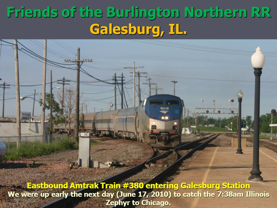 Eastbound Amtrak Train #380 entering Galesburg Station We were up early the next day (June 17, 2010) to catch the 7:38am Illinois Zephyr to Chicago.