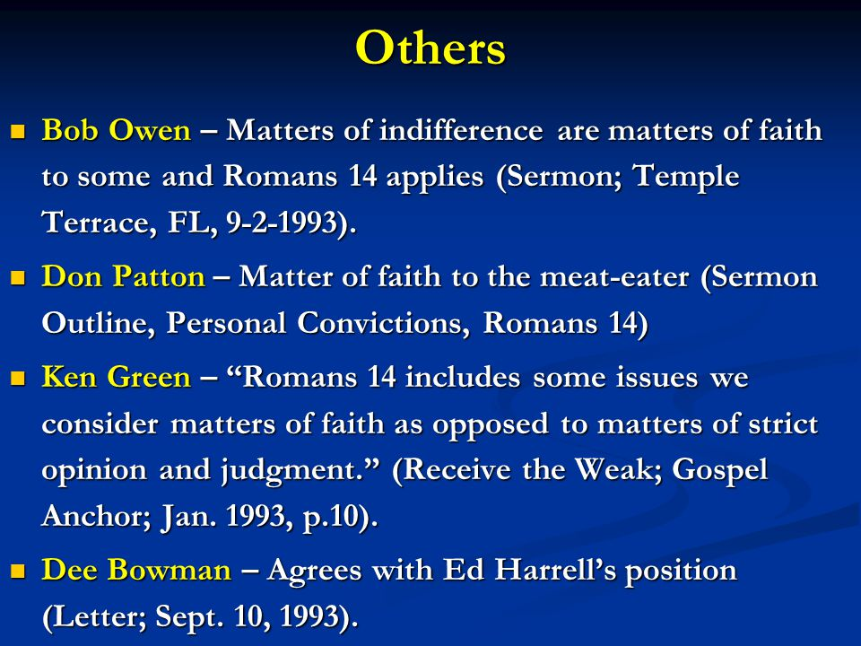 Others Bob Owen – Matters of indifference are matters of faith to some and Romans 14 applies (Sermon; Temple Terrace, FL, 9-2-1993).