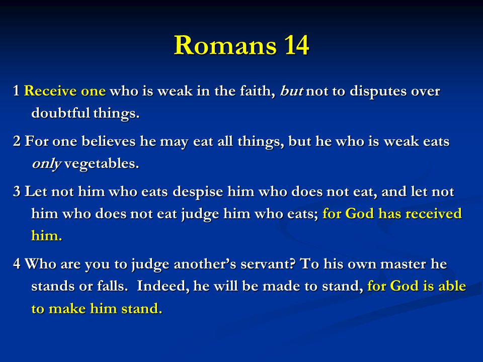 Romans 14 1 Receive one who is weak in the faith, but not to disputes over doubtful things.
