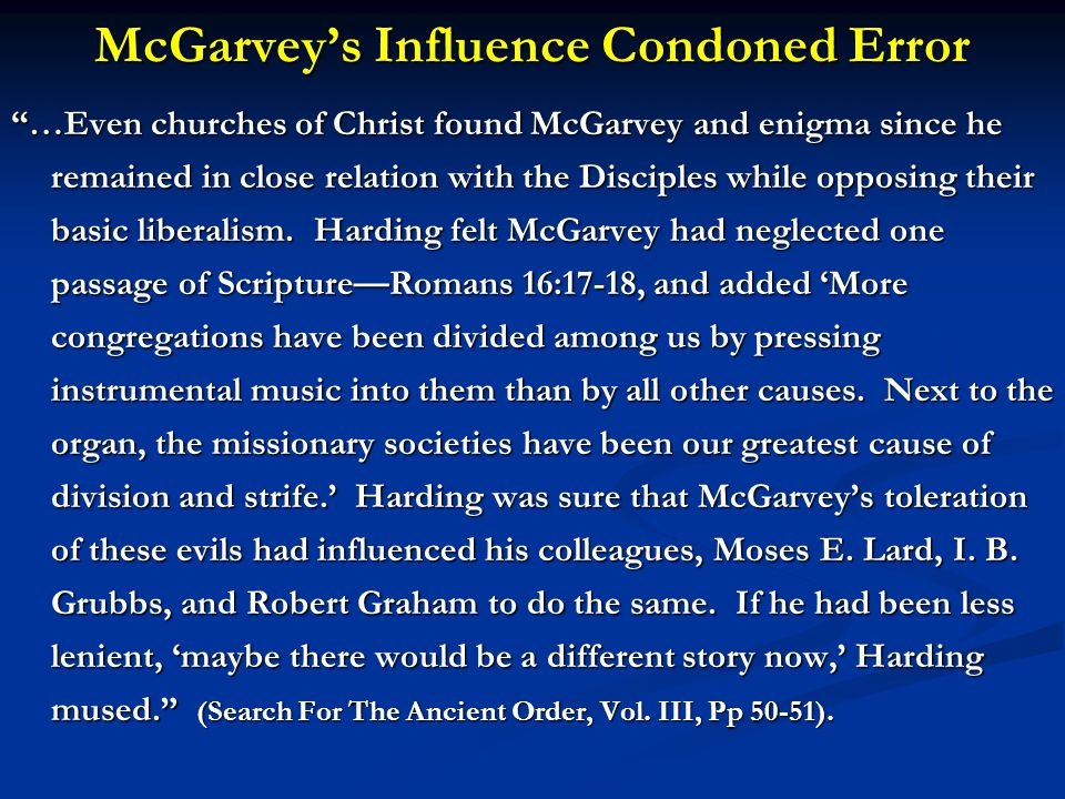 McGarvey's Influence Condoned Error …Even churches of Christ found McGarvey and enigma since he remained in close relation with the Disciples while opposing their basic liberalism.