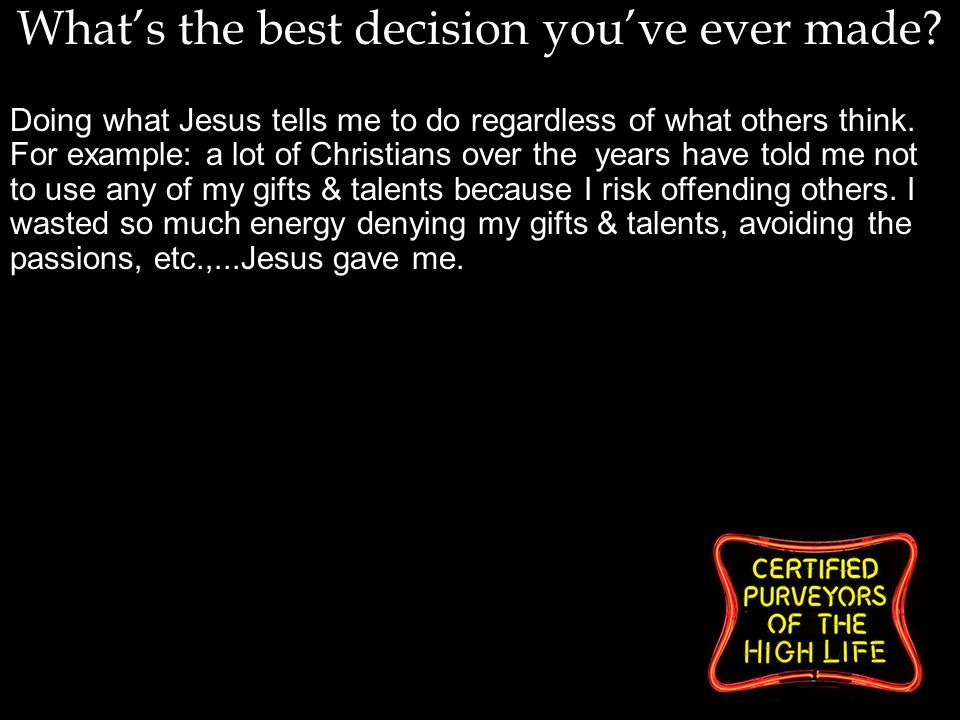 What's the best decision you've ever made.