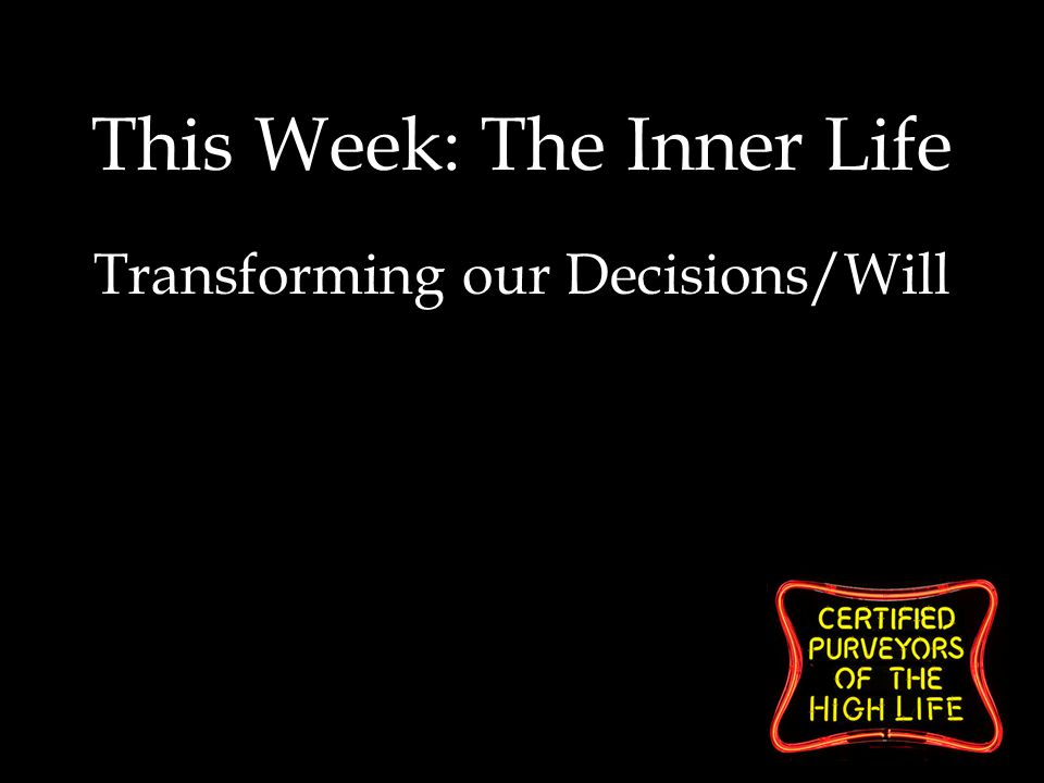 This Week: The Inner Life Transforming our Decisions/Will