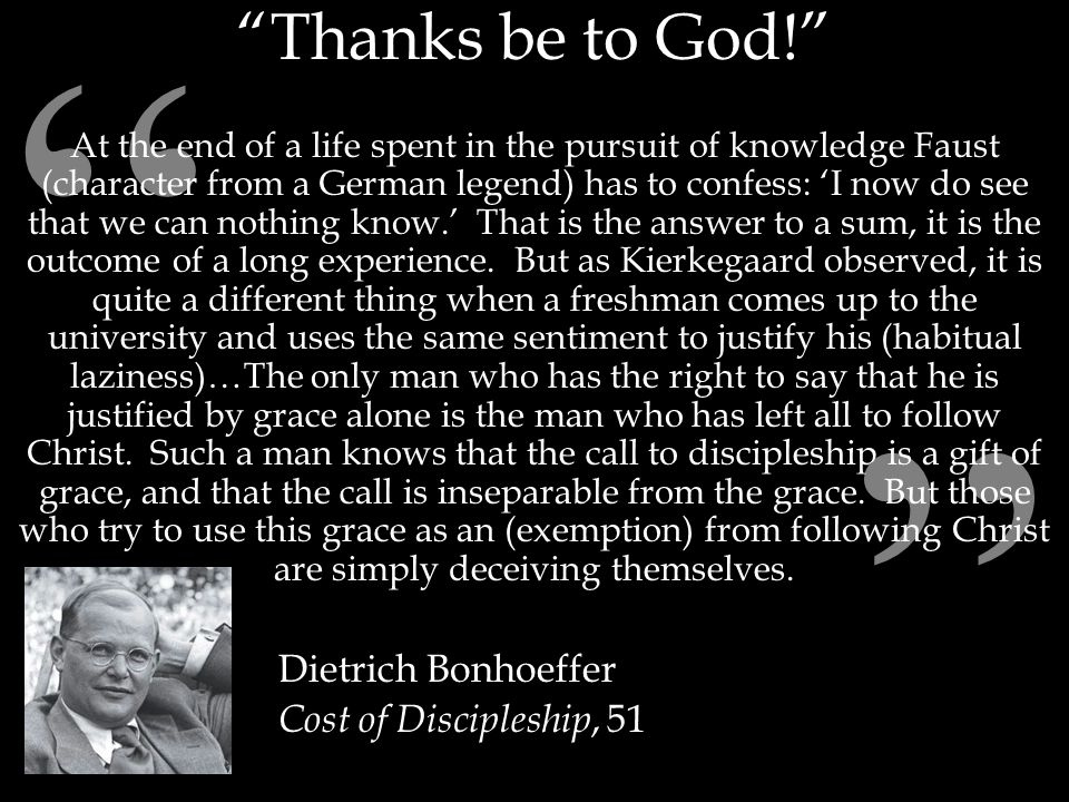 """"""" """" """"Thanks be to God!"""" At the end of a life spent in the pursuit of knowledge Faust (character from a German legend) has to confess: 'I now do see th"""