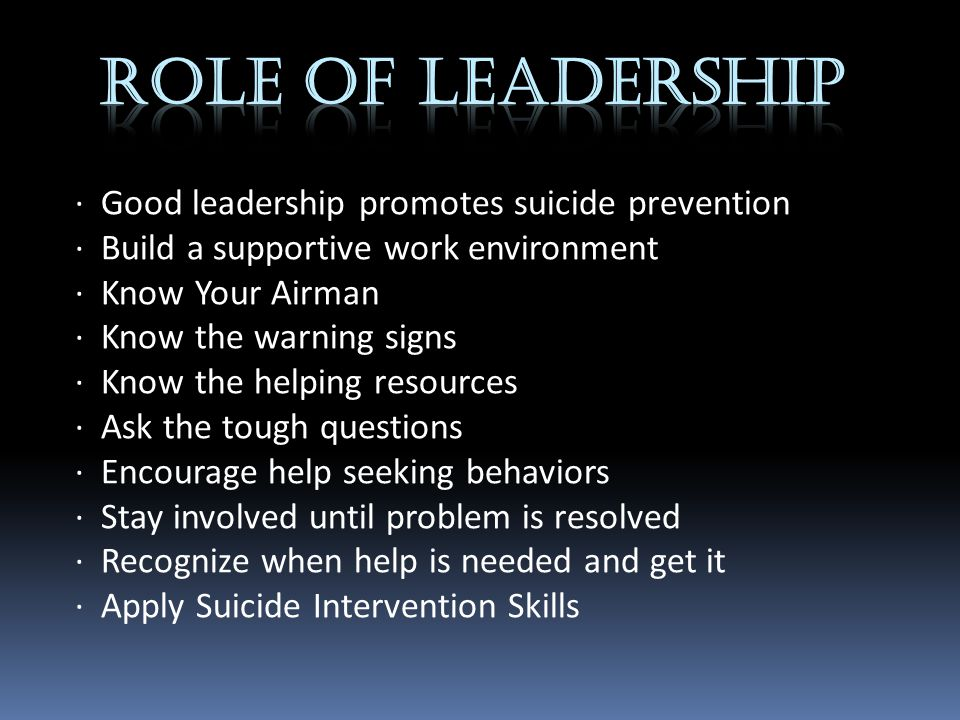 · Good leadership promotes suicide prevention · Build a supportive work environment · Know Your Airman · Know the warning signs · Know the helping res