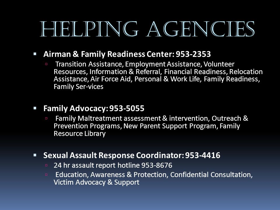 Helping Agencies  Airman & Family Readiness Center: 953-2353  Transition Assistance, Employment Assistance, Volunteer Resources, Information & Refer