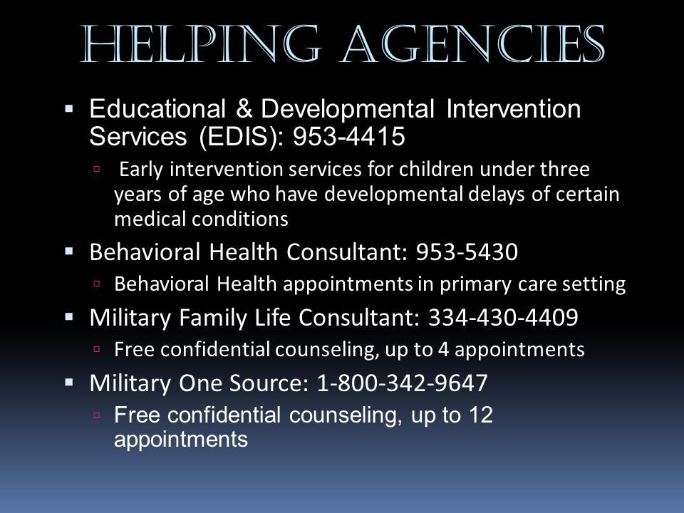  Educational & Developmental Intervention Services (EDIS): 953-4415  Early intervention services for children under three years of age who have deve