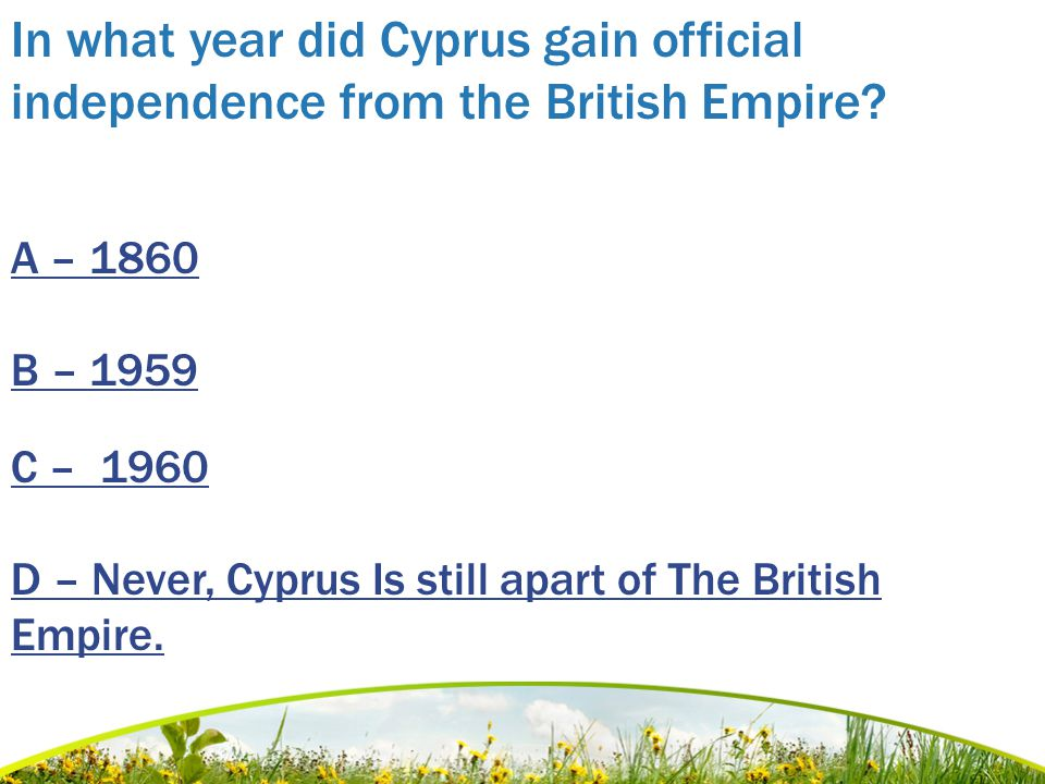 - Back Quiz- Galleries Now its time to see if you have absorbed all the essential knowledge you will need if and when you decide to visit Cyprus.