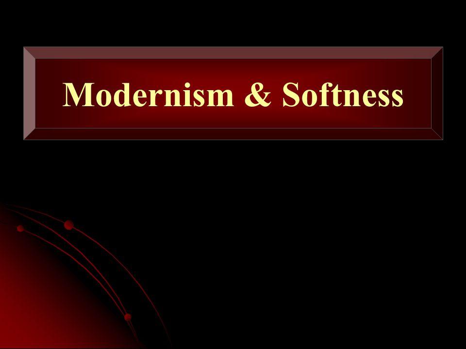 Modernism & Softness