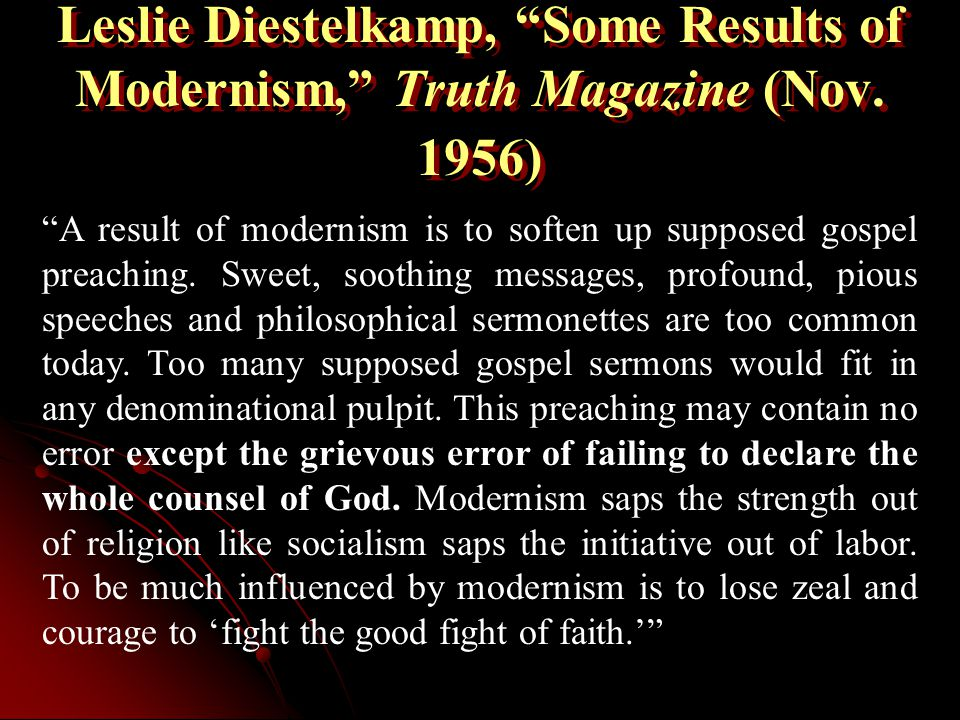 """Leslie Diestelkamp, """"Some Results of Modernism,"""" Truth Magazine (Nov. 1956) """"A result of modernism is to soften up supposed gospel preaching. Sweet, s"""