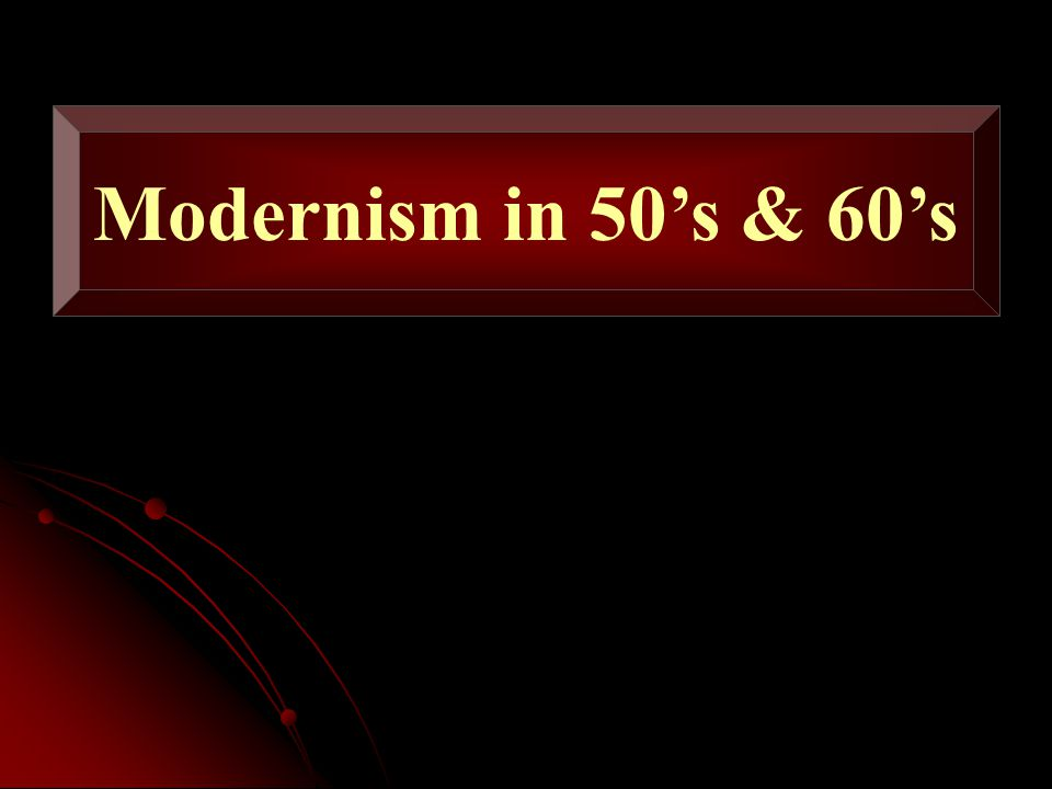 Modernism in 50's & 60's